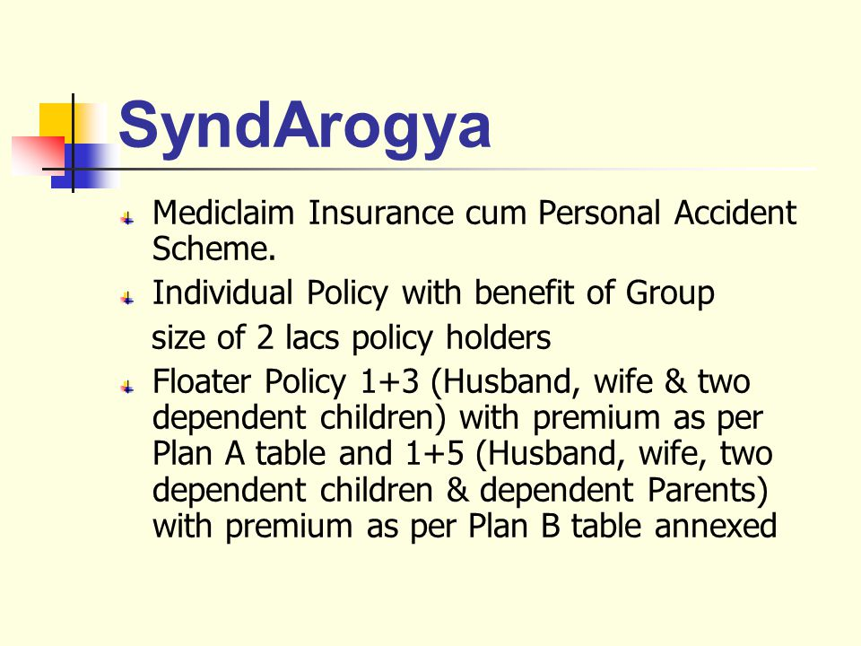 SyndArogya Mediclaim Insurance cum Personal Accident Scheme.