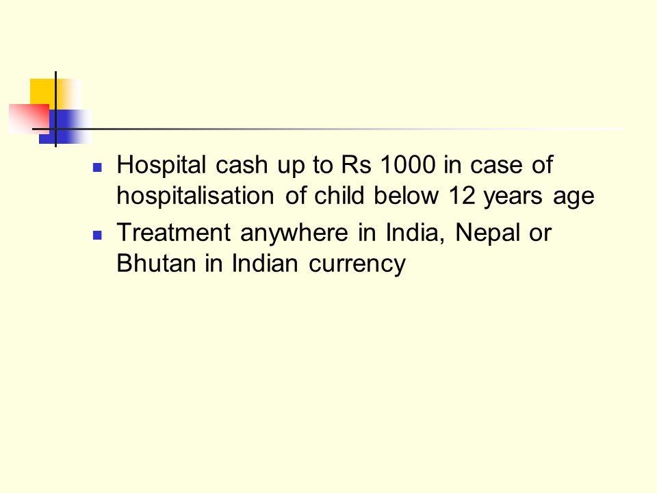 Hospital cash up to Rs 1000 in case of hospitalisation of child below 12 years age