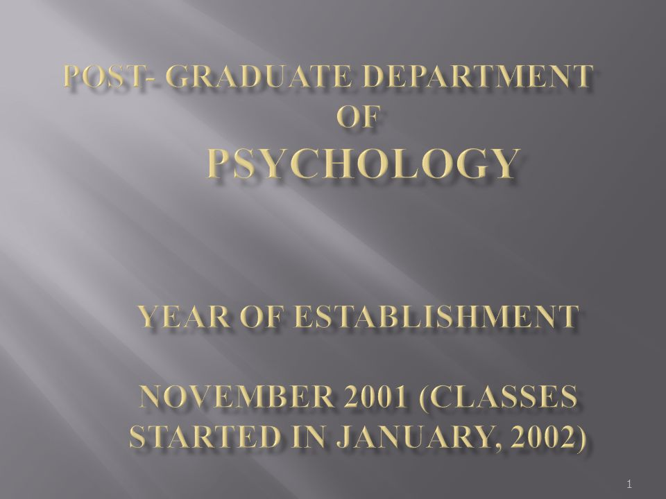 POST- GRADUATE DEPARTMENT OF PSYCHOLOGY YEAR OF ESTABLISHMENT November 2001 (Classes started in January, 2002)