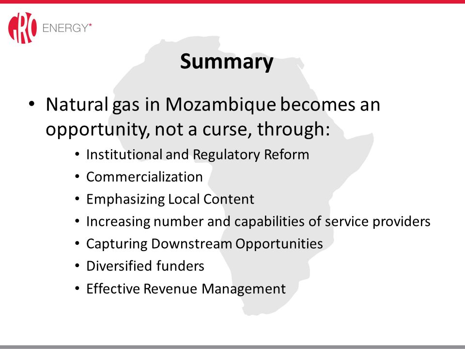 Summary Natural gas in Mozambique becomes an opportunity, not a curse, through: Institutional and Regulatory Reform.