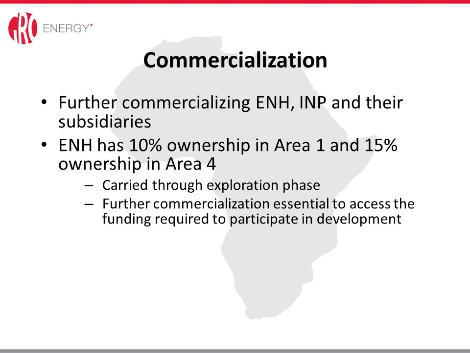 Commercialization Further commercializing ENH, INP and their subsidiaries. ENH has 10% ownership in Area 1 and 15% ownership in Area 4.