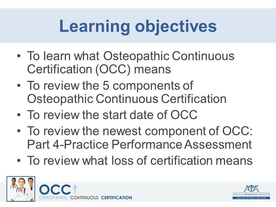 Learning objectives To learn what Osteopathic Continuous Certification (OCC) means.