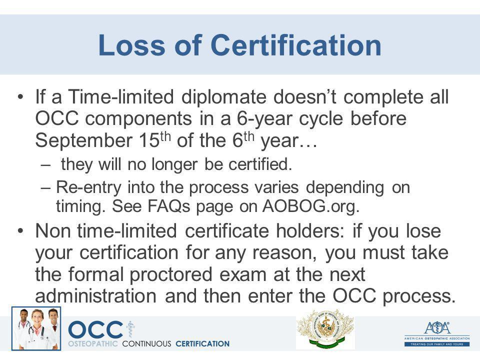 Loss of Certification If a Time-limited diplomate doesn't complete all OCC components in a 6-year cycle before September 15th of the 6th year…