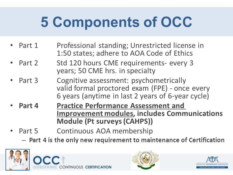 5 Components of OCC Part 1 Professional standing; Unrestricted license in 1:50 states; adhere to AOA Code of Ethics.