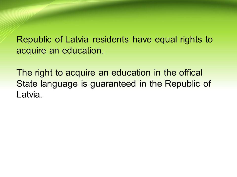 Republic of Latvia residents have equal rights to acquire an education