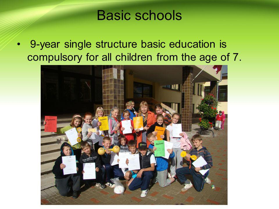 Basic schools 9-year single structure basic education is compulsory for all children from the age of 7.