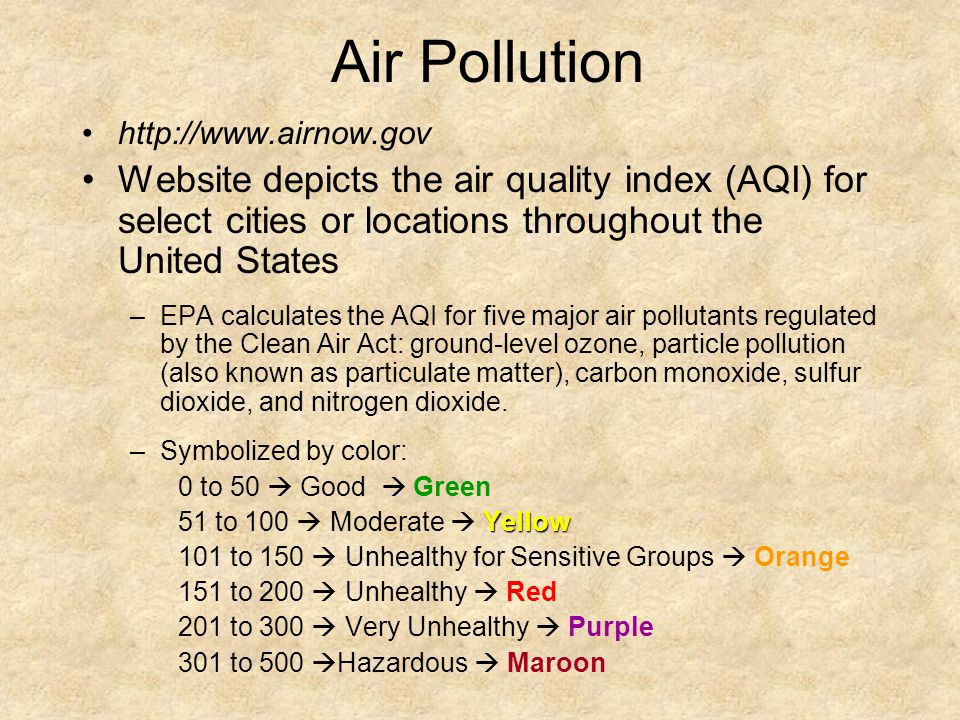 Air Pollution http://www.airnow.gov. Website depicts the air quality index (AQI) for select cities or locations throughout the United States.