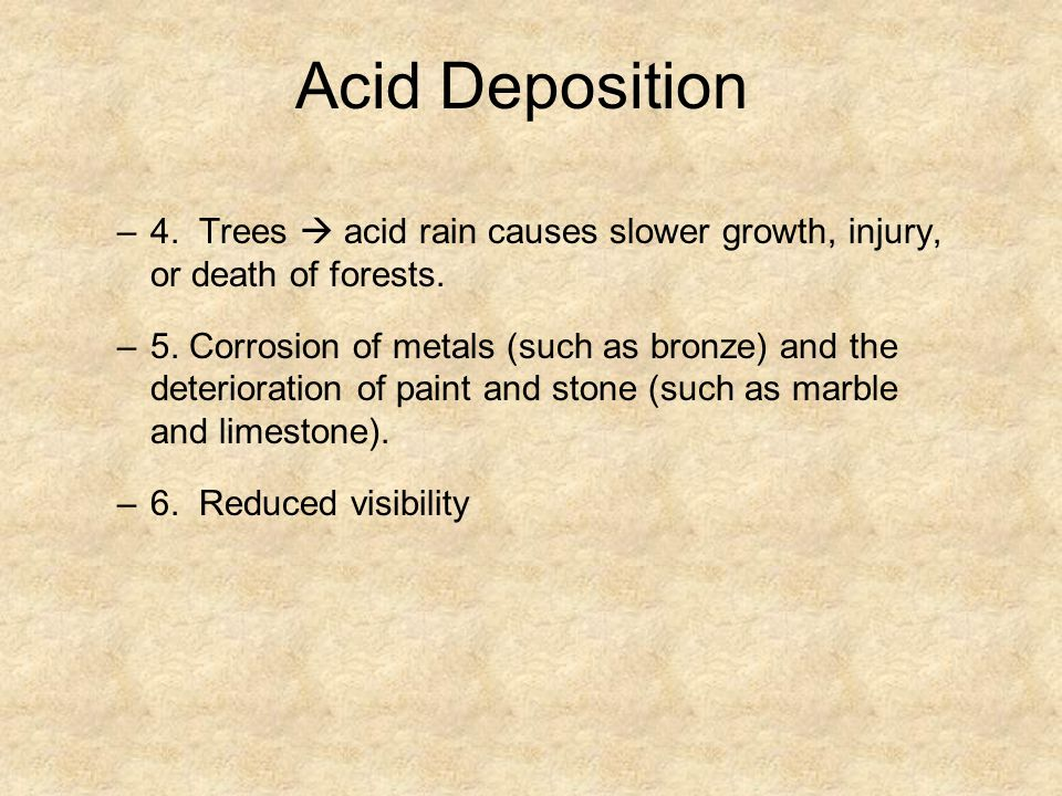 Acid Deposition 4. Trees  acid rain causes slower growth, injury, or death of forests.