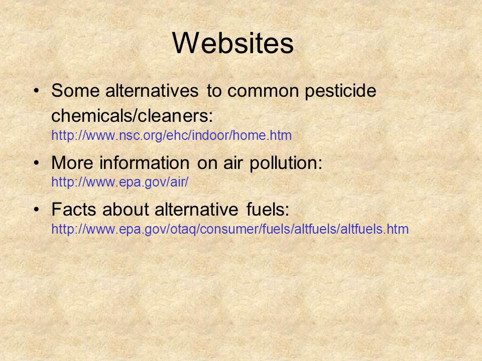 Websites Some alternatives to common pesticide chemicals/cleaners: http://www.nsc.org/ehc/indoor/home.htm.