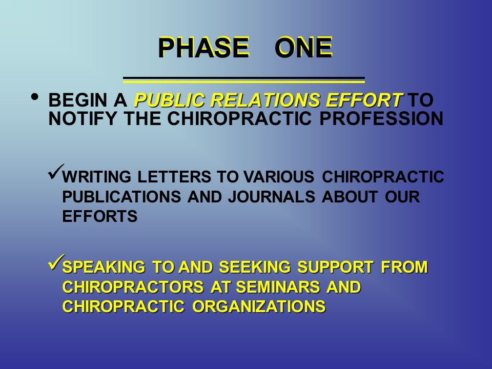 PHASE ONE PHASE ONE. BEGIN A PUBLIC RELATIONS EFFORT TO NOTIFY THE CHIROPRACTIC PROFESSION.