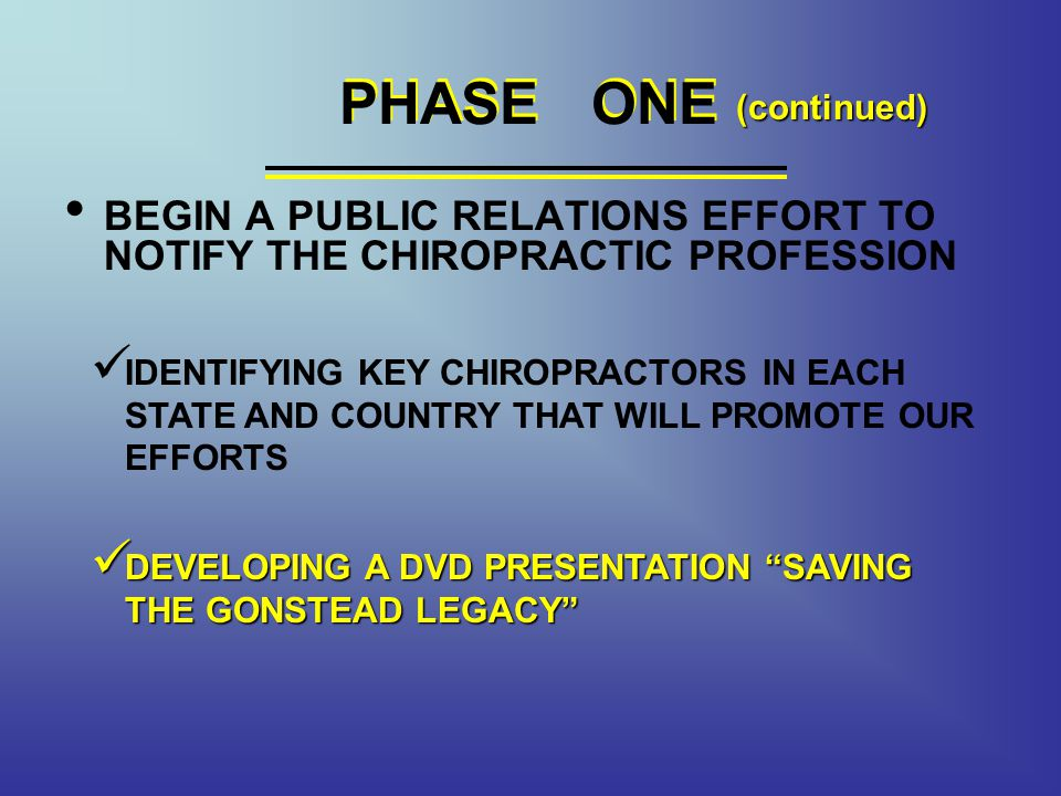 PHASE ONE PHASE ONE. (continued) BEGIN A PUBLIC RELATIONS EFFORT TO NOTIFY THE CHIROPRACTIC PROFESSION.