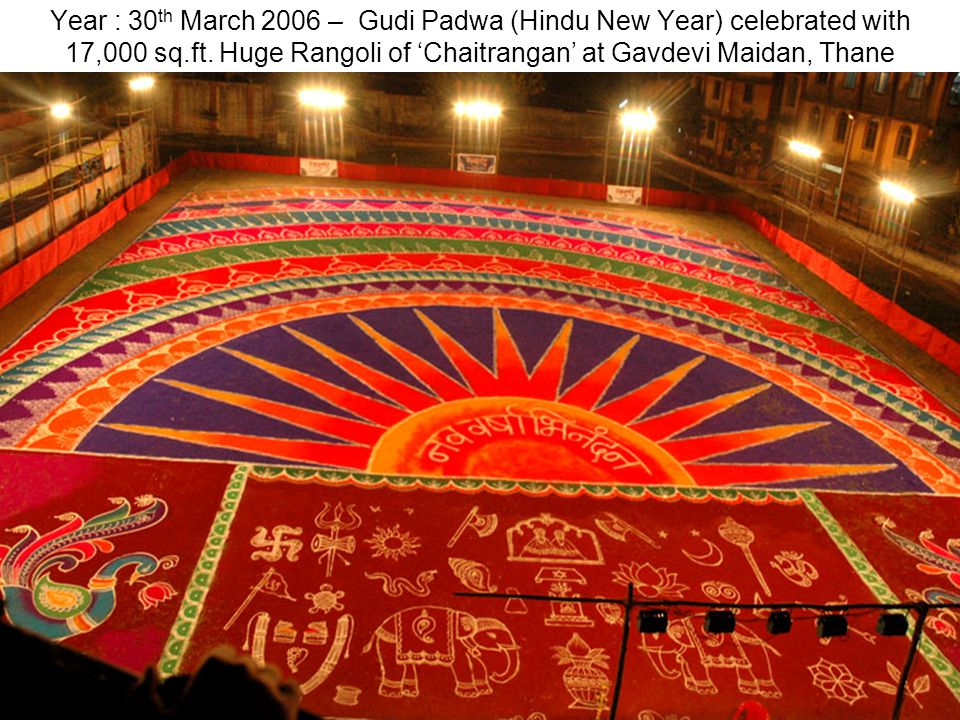 Year : 30th March 2006 – Gudi Padwa (Hindu New Year) celebrated with 17,000 sq.ft.