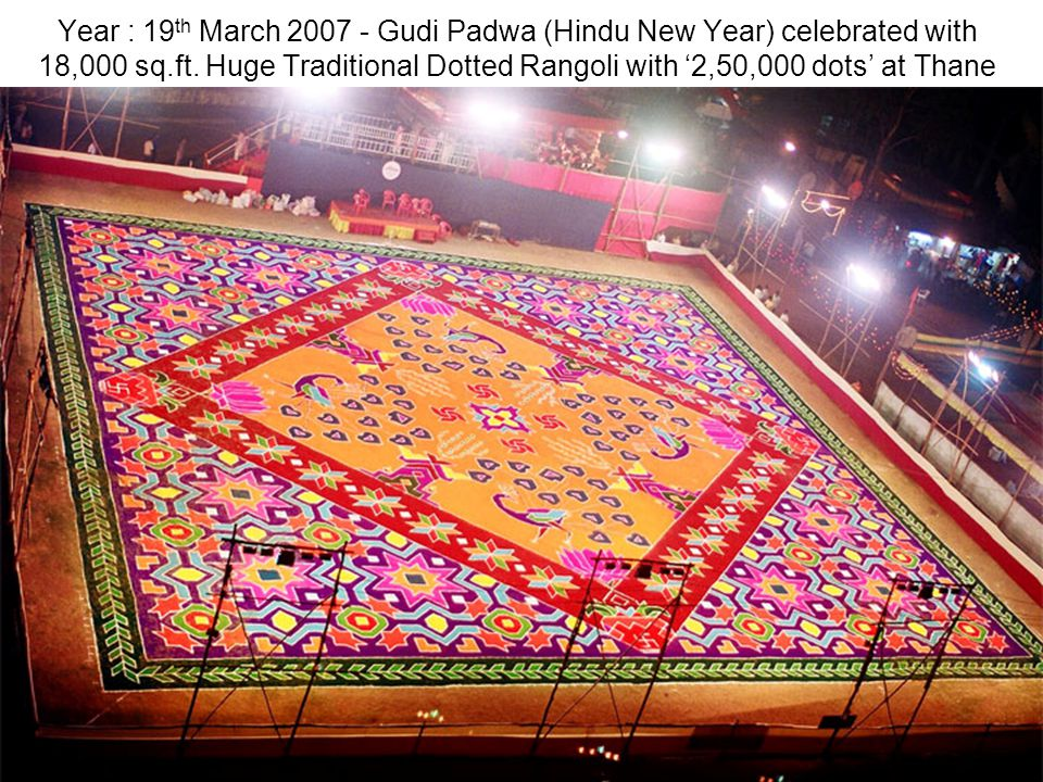 Year : 19th March 2007 - Gudi Padwa (Hindu New Year) celebrated with 18,000 sq.ft.
