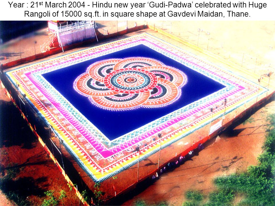 Year : 21st March 2004 - Hindu new year 'Gudi-Padwa' celebrated with Huge Rangoli of 15000 sq.ft.