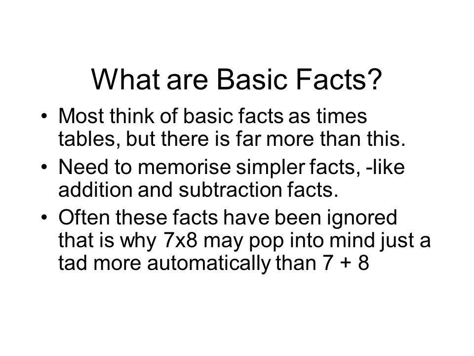 What are Basic Facts Most think of basic facts as times tables, but there is far more than this.