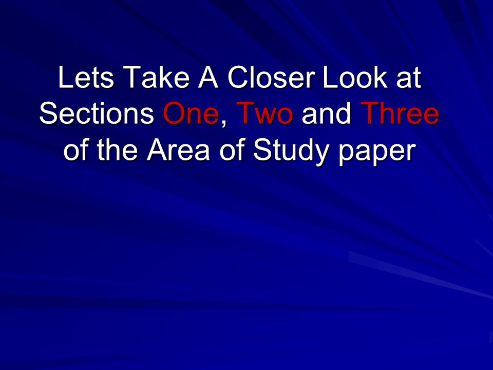 Lets Take A Closer Look at Sections One, Two and Three of the Area of Study paper