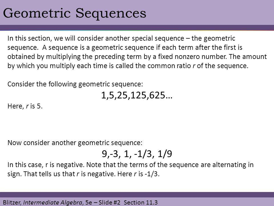 Geometric Sequences 1,5,25,125,625… 9,-3, 1, -1/3, 1/9