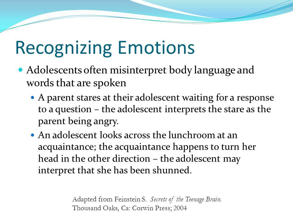 Recognizing Emotions Adolescents often misinterpret body language and words that are spoken.
