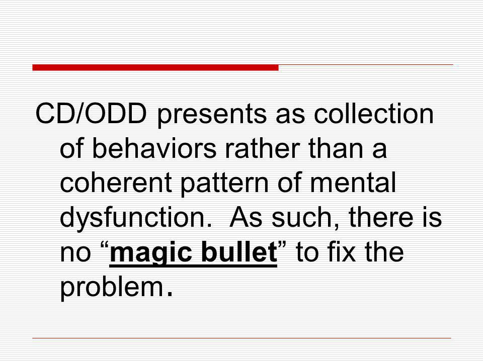CD/ODD presents as collection of behaviors rather than a coherent pattern of mental dysfunction.