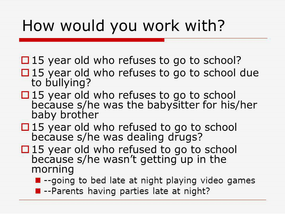 How would you work with 15 year old who refuses to go to school