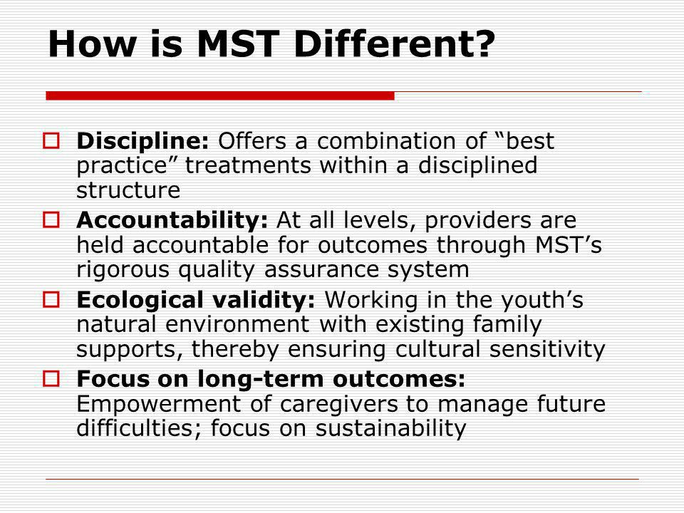 How is MST Different Discipline: Offers a combination of best practice treatments within a disciplined structure.