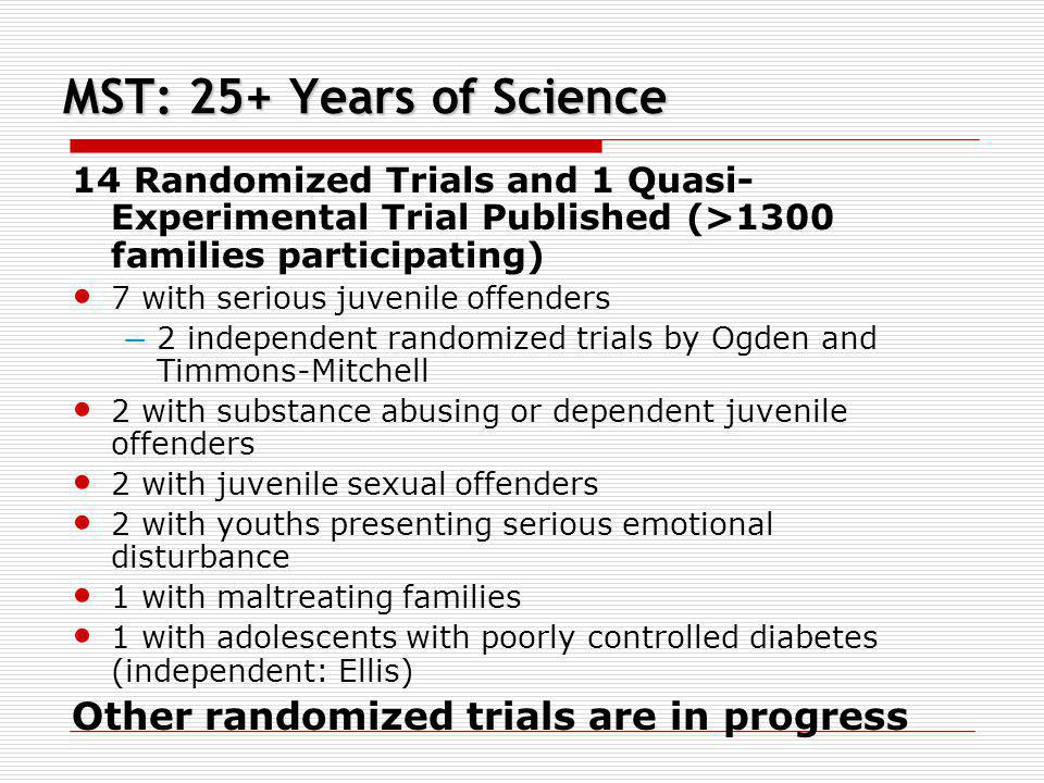 MST: 25+ Years of Science Other randomized trials are in progress