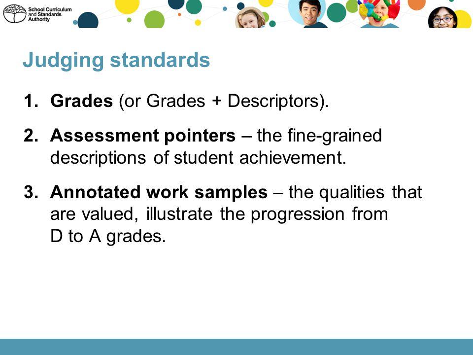 Judging standards Grades (or Grades + Descriptors).