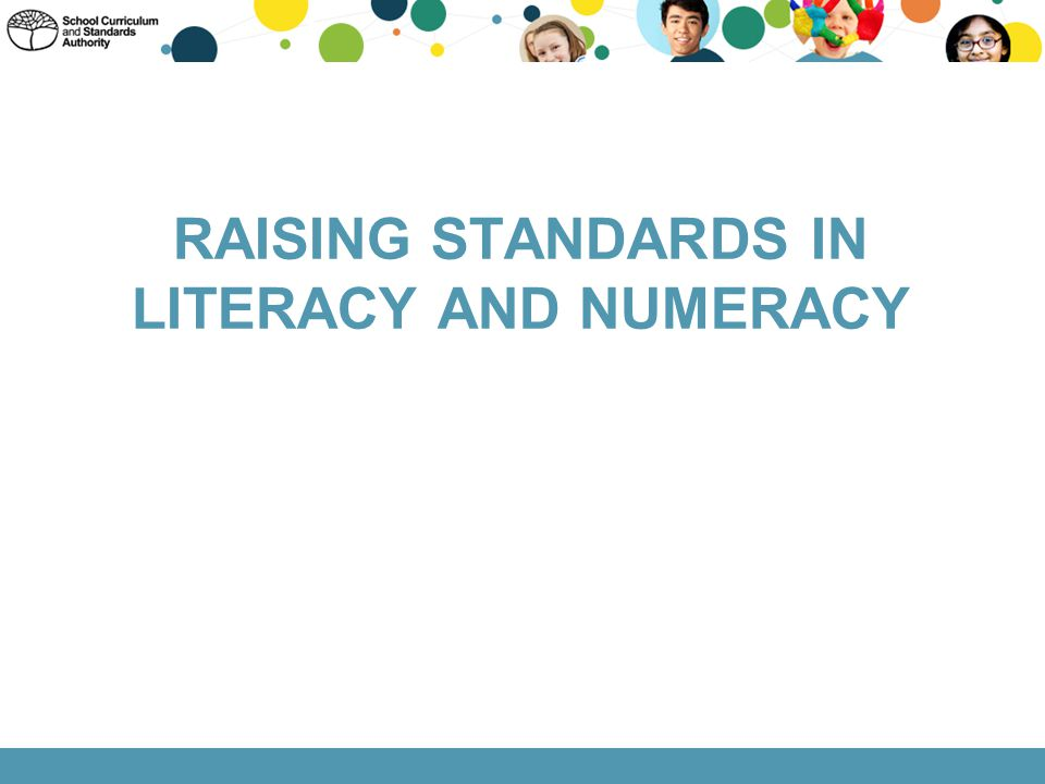 RAISING STANDARDS IN LITERACY AND NUMERACY