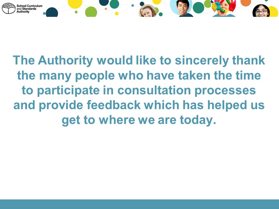 The Authority would like to sincerely thank the many people who have taken the time to participate in consultation processes and provide feedback which has helped us get to where we are today.