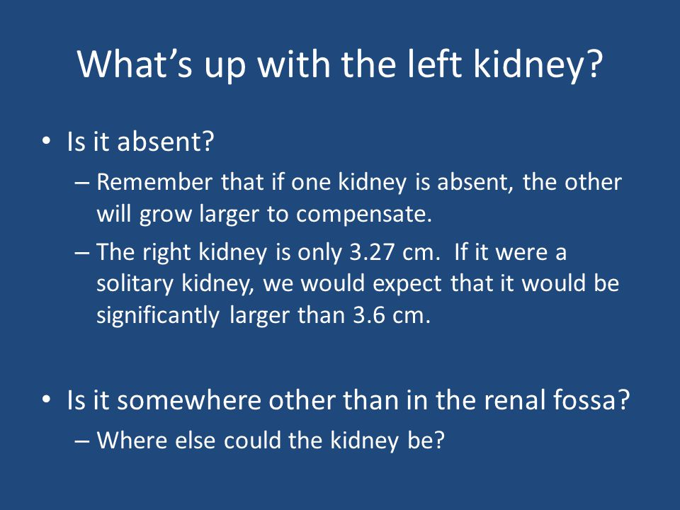 What's up with the left kidney