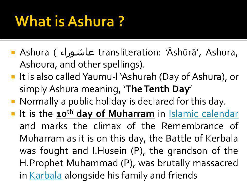 What is Ashura Ashura (عاشوراء transliteration: 'Āshūrā', Ashura, Ashoura, and other spellings).