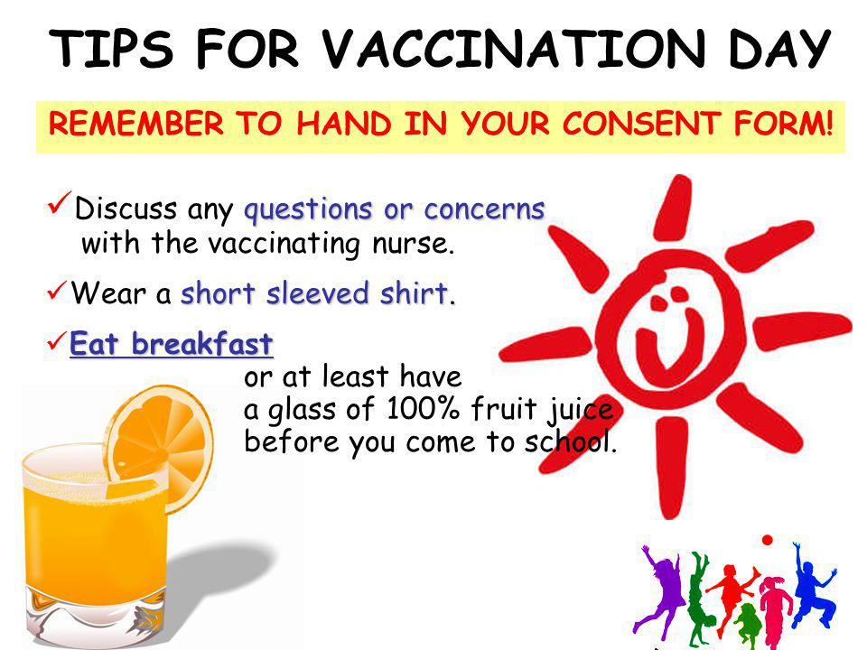TIPS FOR VACCINATION DAY REMEMBER TO HAND IN YOUR CONSENT FORM!