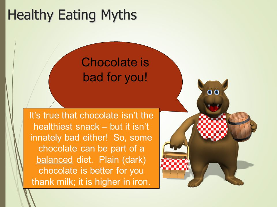 Chocolate is bad for you!