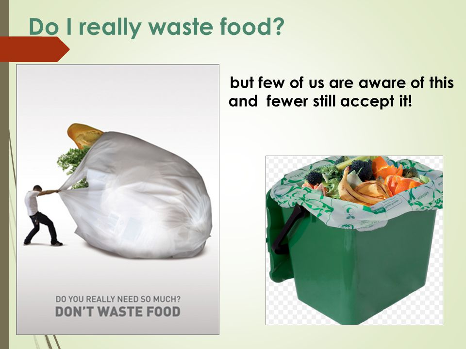 Do I really waste food and fewer still accept it!