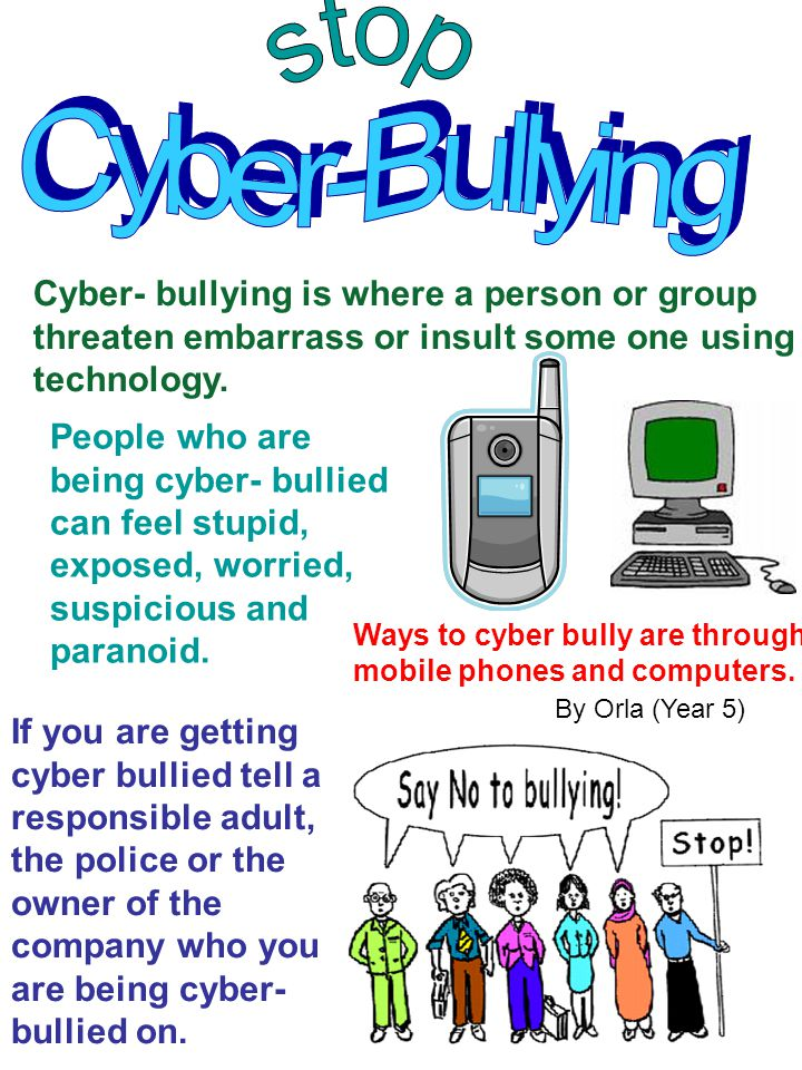 stop Cyber-Bullying. Cyber- bullying is where a person or group threaten embarrass or insult some one using technology.