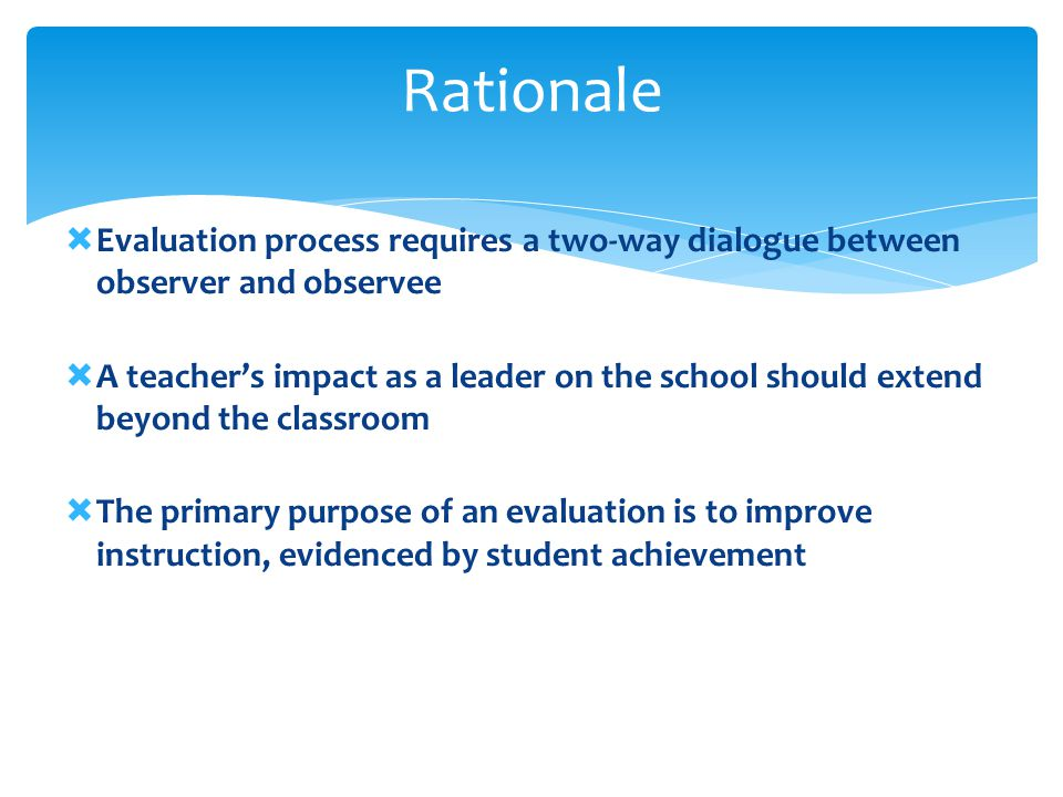 Rationale Evaluation process requires a two-way dialogue between observer and observee.