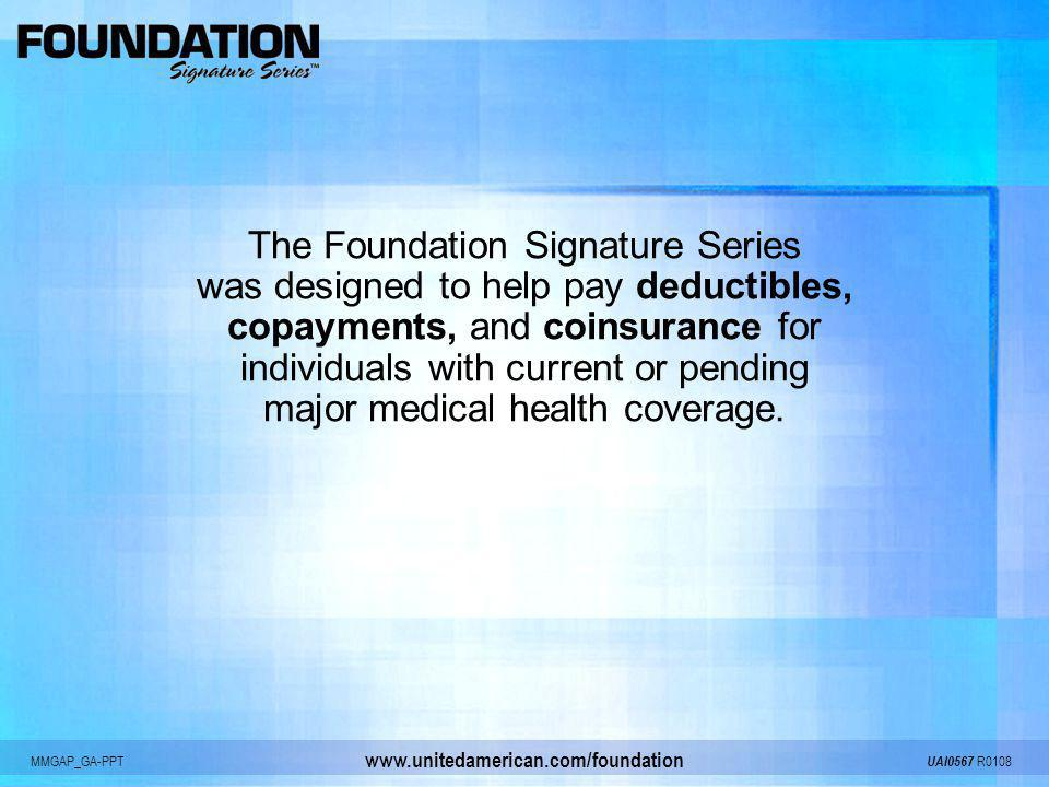 The Foundation Signature Series was designed to help pay deductibles,