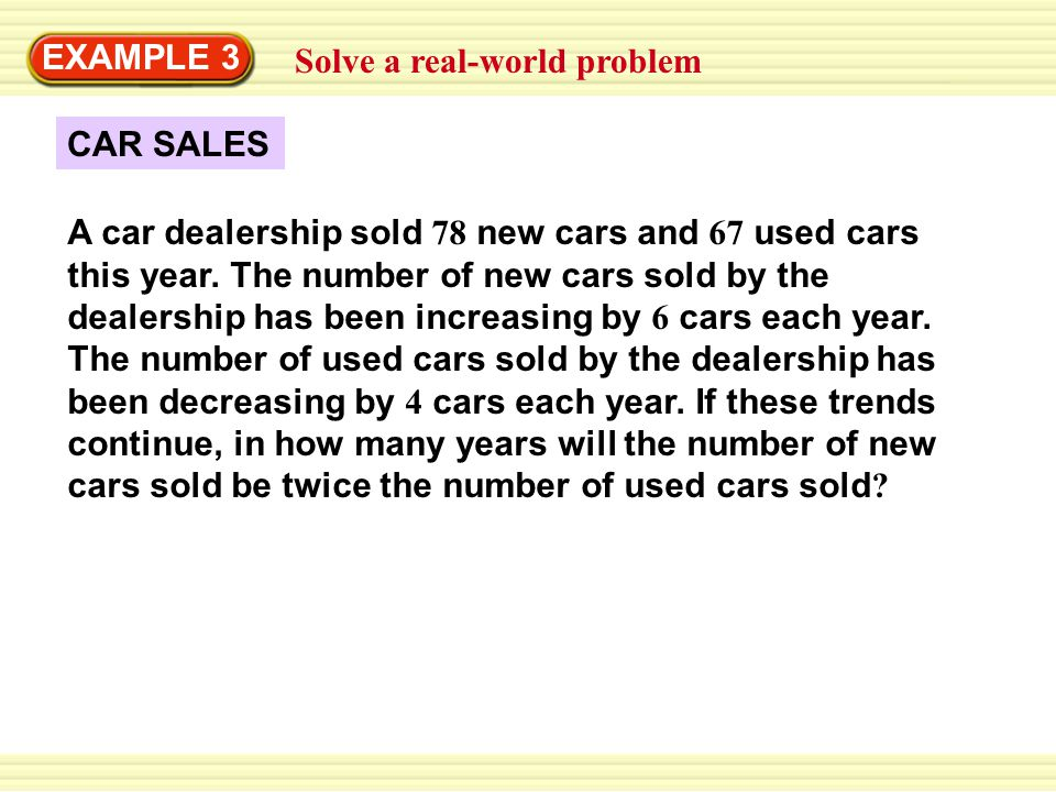 EXAMPLE 3 Solve a real-world problem. CAR SALES.