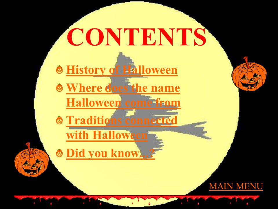 CONTENTS History of Halloween Where does the name Halloween come from