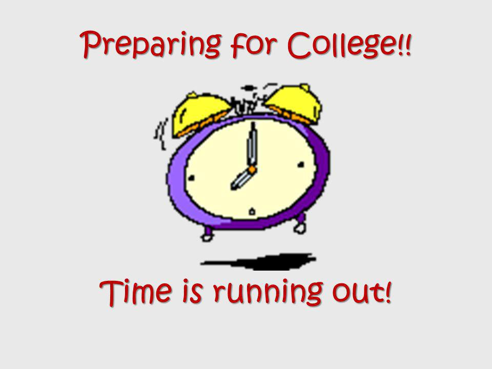 Preparing for College!! Time is running out!