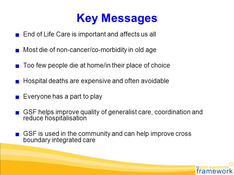 Key Messages End of Life Care is important and affects us all