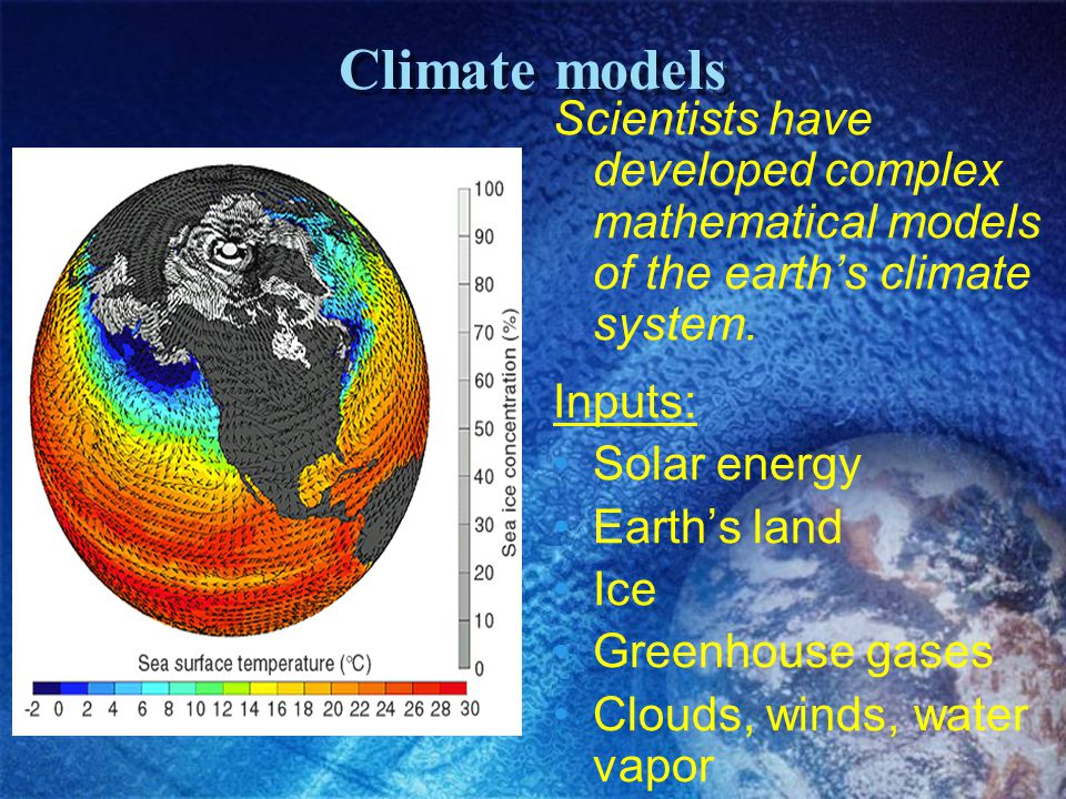 Climate models Scientists have developed complex mathematical models of the earth's climate system.