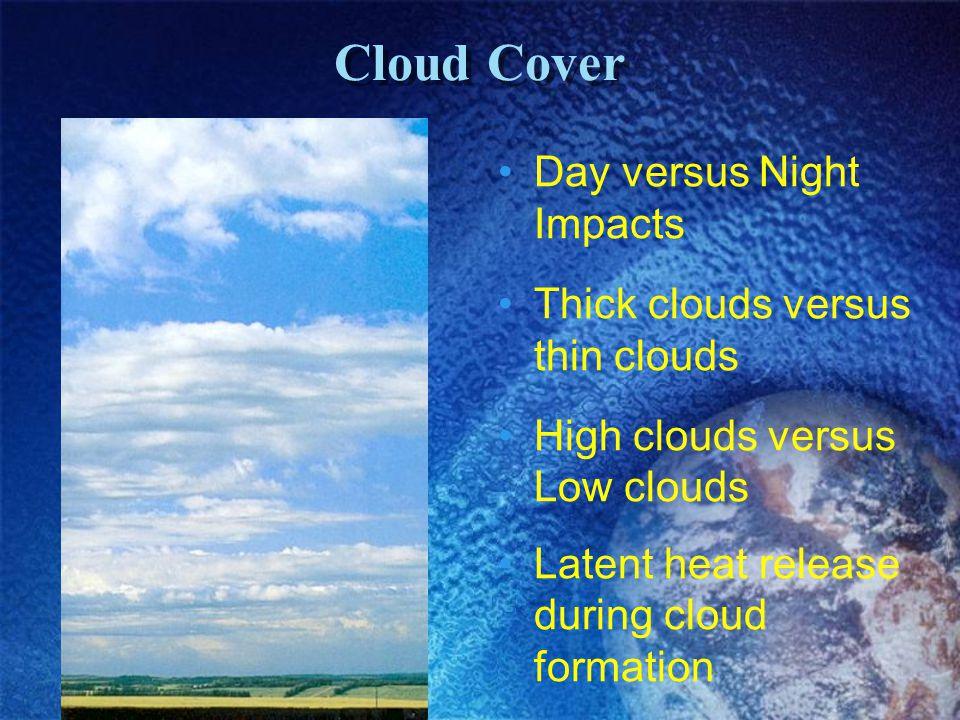 Cloud Cover Day versus Night Impacts Thick clouds versus thin clouds