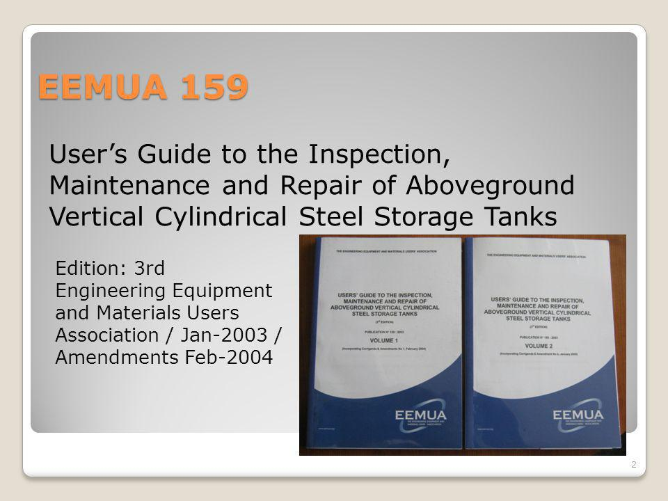 EEMUA 159 User's Guide to the Inspection, Maintenance and Repair of Aboveground Vertical Cylindrical Steel Storage Tanks.