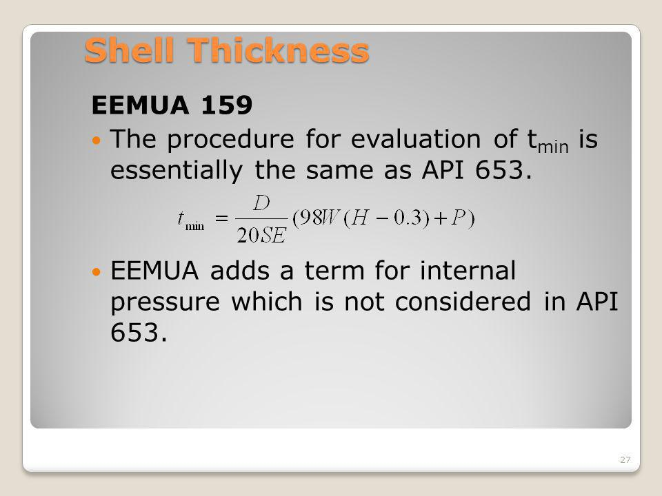 Shell Thickness EEMUA 159. The procedure for evaluation of tmin is essentially the same as API 653.