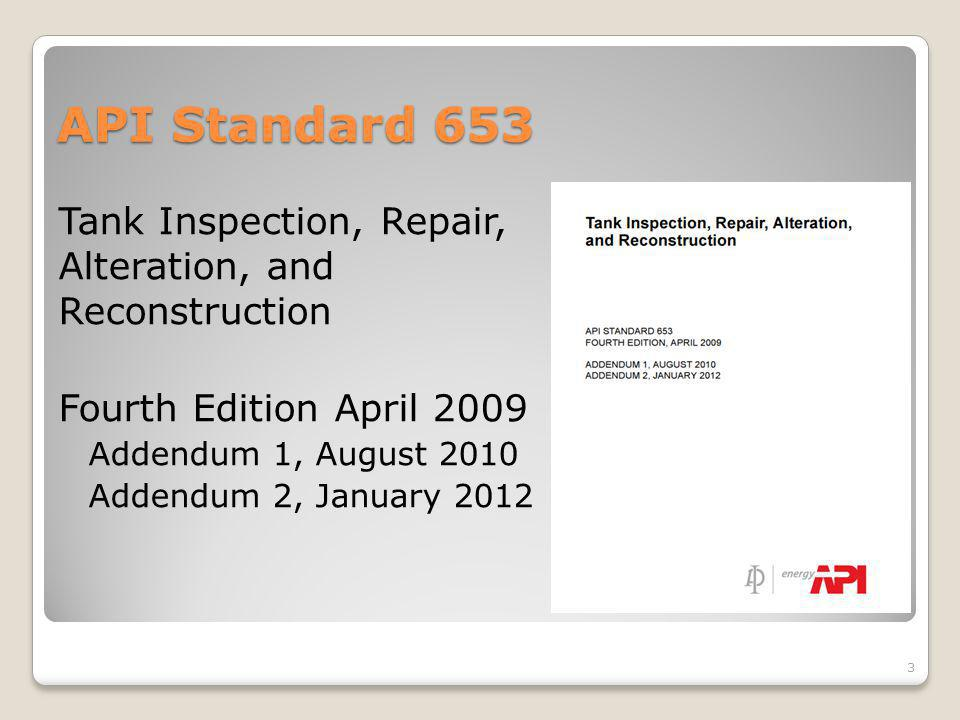 API Standard 653 Tank Inspection, Repair, Alteration, and Reconstruction. Fourth Edition April 2009.