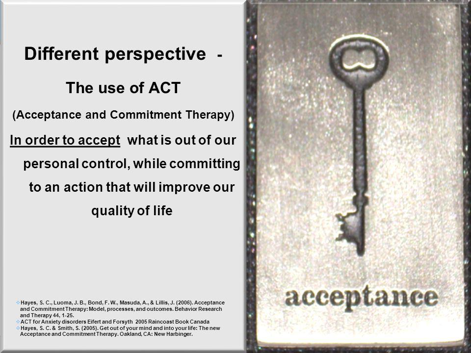 Different perspective - (Acceptance and Commitment Therapy)
