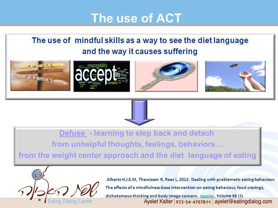 The use of ACT The use of mindful skills as a way to see the diet language and the way it causes suffering