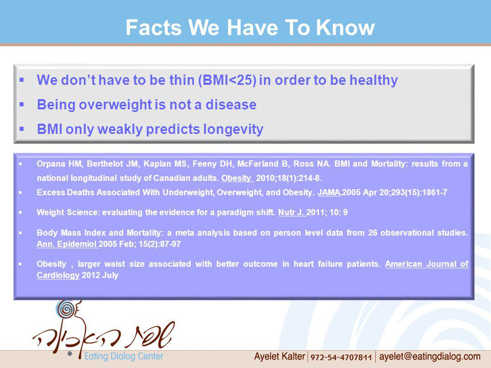 Facts We Have To Know We don't have to be thin (BMI<25) in order to be healthy. Being overweight is not a disease.