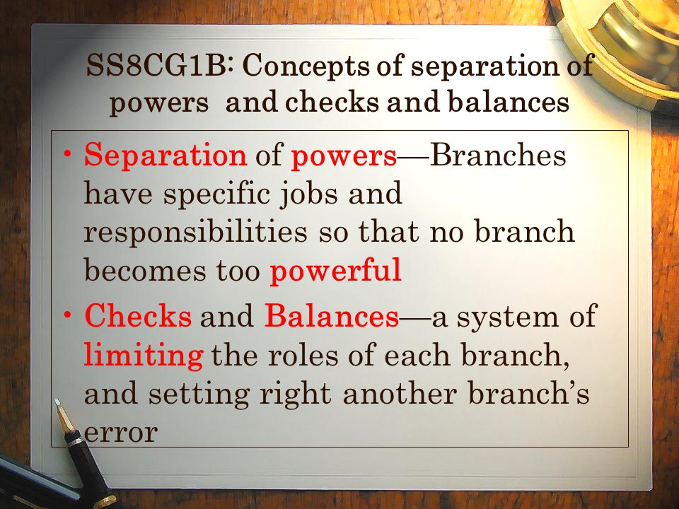 SS8CG1B: Concepts of separation of powers and checks and balances